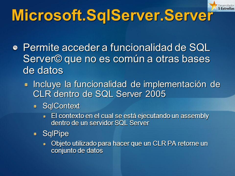 Microsoft.SqlServer.Server Permite acceder a funcionalidad de SQL Server© que no es común a otras bases de datos Incluye la funcionalidad de implement