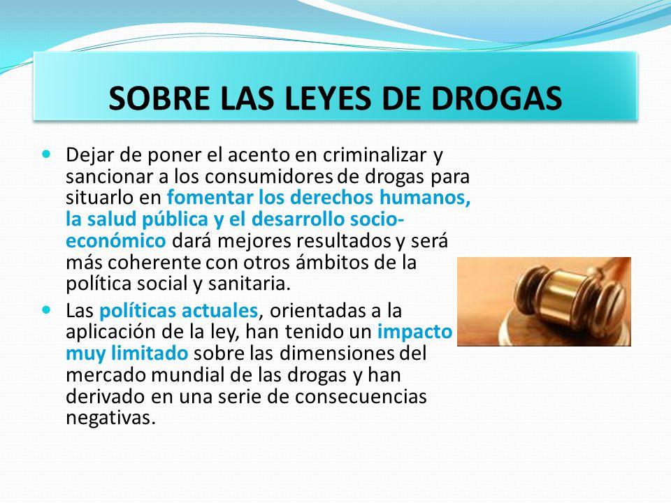 CONCEPTOS CLAVES Descriminalización Despenalización Revocación de las leyes que definen como delictivo el consumo de drogas o que traspasan el proceso a servicios administrativos o sanitarios.