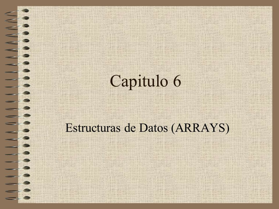 Capitulo 6 Estructuras de Datos (ARRAYS)