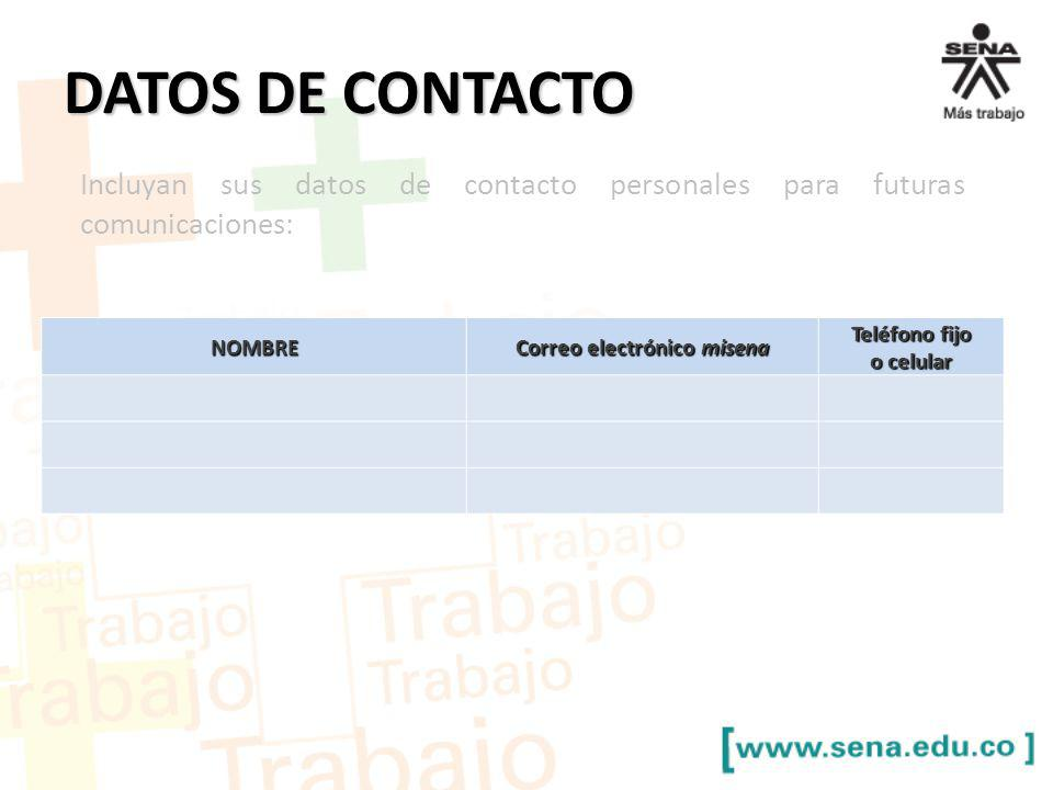 DATOS DE CONTACTO NOMBRE Correo electrónico misena Teléfono fijo o celular Incluyan sus datos de contacto personales para futuras comunicaciones: