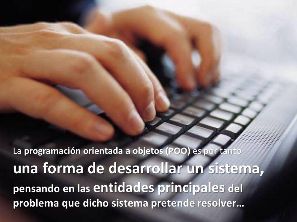 La programación orientada a objetos (POO) es por tanto una forma de desarrollar un sistema, pensando en las entidades principales del problema que dic
