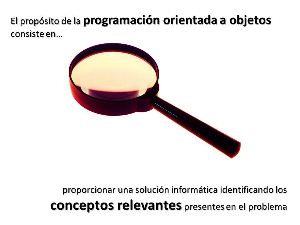 El propósito de la programación orientada a objetos consiste en… proporcionar una solución informática identificando los conceptos relevantes presente