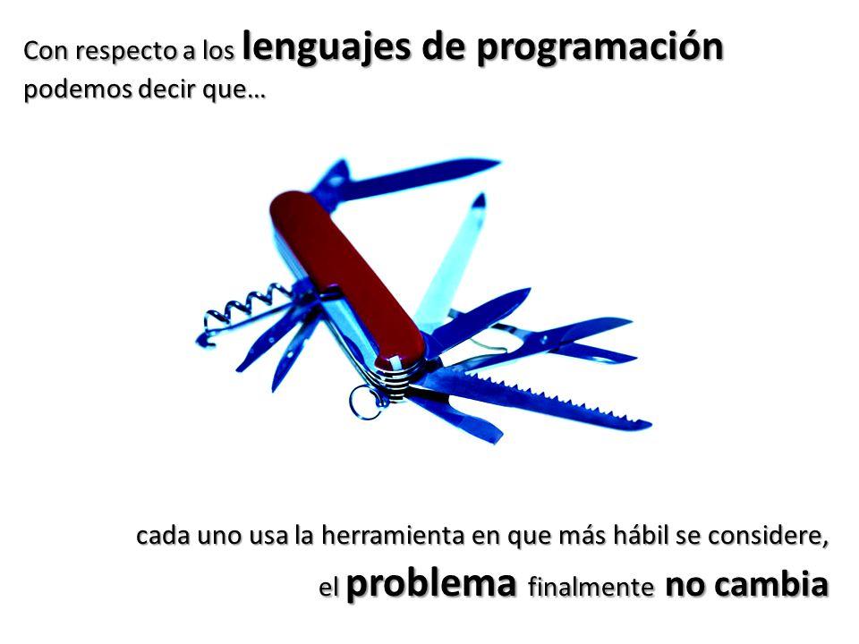 Con respecto a los lenguajes de programación podemos decir que… cada uno usa la herramienta en que más hábil se considere, el problema finalmente no c