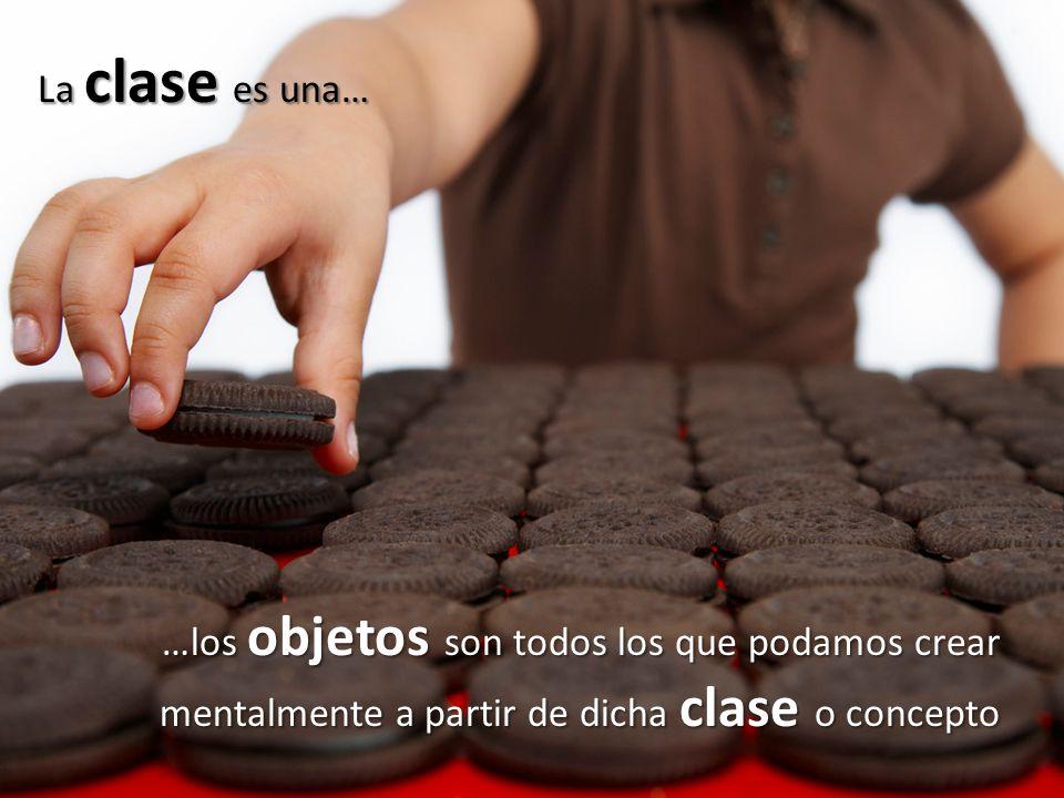 La clase es una… …los objetos son todos los que podamos crear mentalmente a partir de dicha clase o concepto