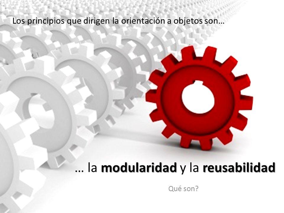 modularidadreusabilidad … la modularidad y la reusabilidad Qué son? Los principios que dirigen la orientación a objetos son…