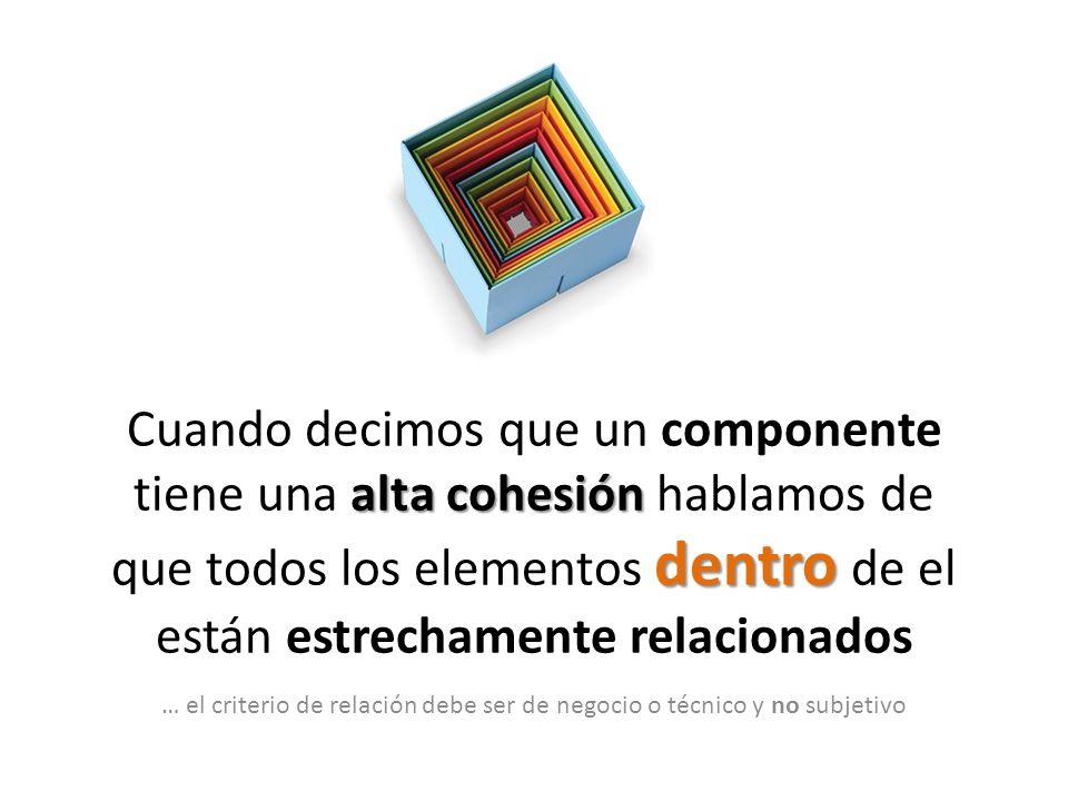 alta cohesión dentro Cuando decimos que un componente tiene una alta cohesión hablamos de que todos los elementos dentro de el están estrechamente rel