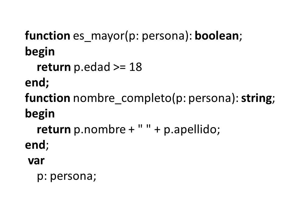 function es_mayor(p: persona): boolean; begin return p.edad >= 18 end; function nombre_completo(p: persona): string; begin return p.nombre +