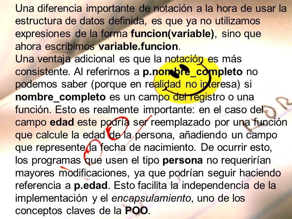 Una diferencia importante de notación a la hora de usar la estructura de datos definida, es que ya no utilizamos expresiones de la forma funcion(varia
