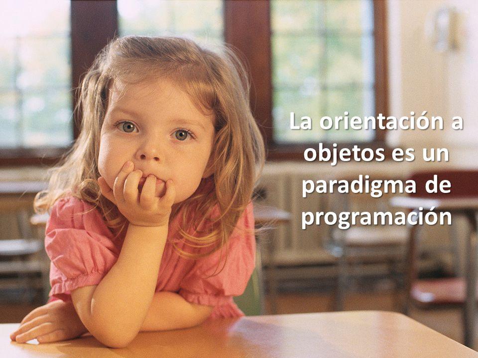 La orientación a objetos es un paradigma de programación