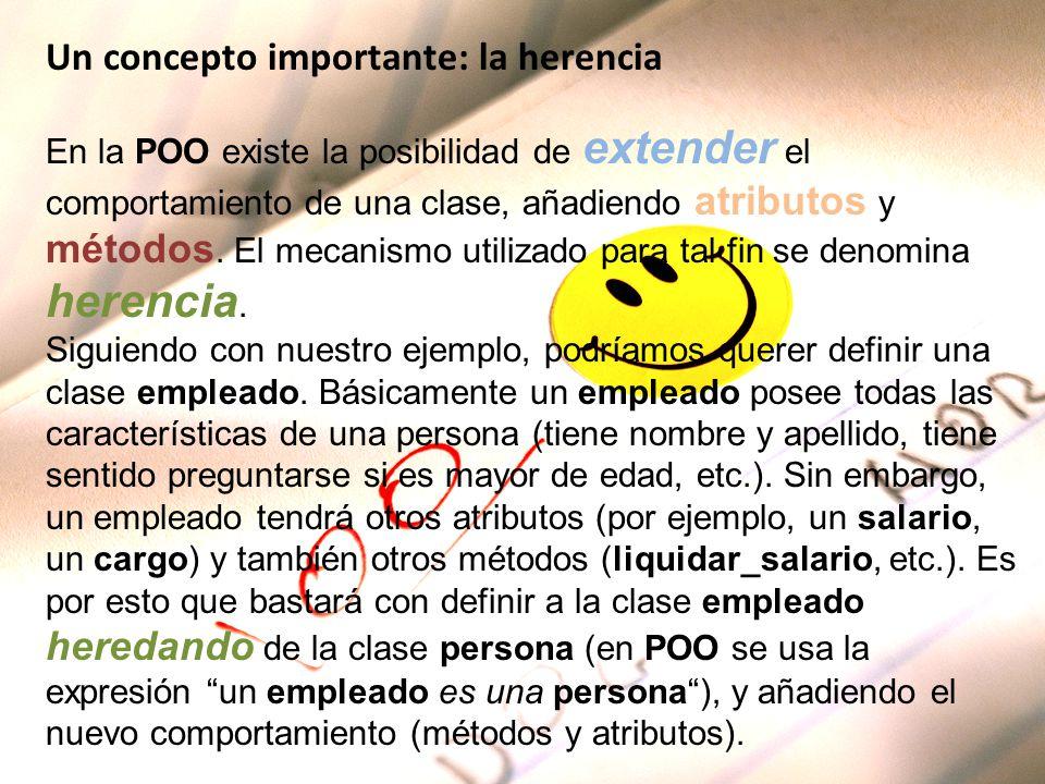 Un concepto importante: la herencia En la POO existe la posibilidad de extender el comportamiento de una clase, añadiendo atributos y métodos. El meca