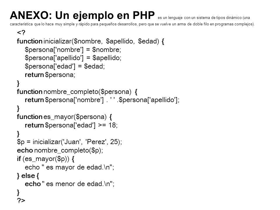 ANEXO: Un ejemplo en PHP es un lenguaje con un sistema de tipos dinámico (una característica que lo hace muy simple y rápido para pequeños desarrollos