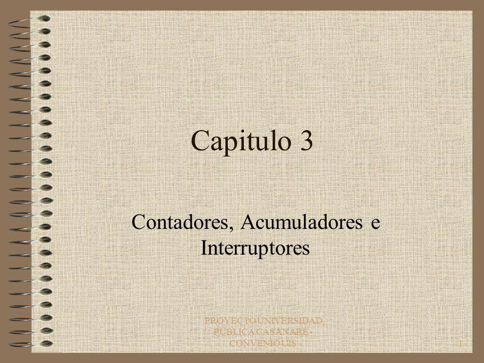 PROYECTO UNIVERSIDAD PUBLICA CASANARE - CONVENIO UIS1 Capitulo 3 Contadores, Acumuladores e Interruptores
