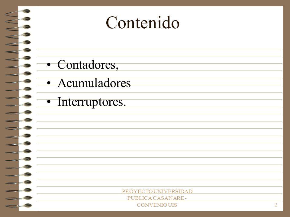 PROYECTO UNIVERSIDAD PUBLICA CASANARE - CONVENIO UIS2 Contenido Contadores, Acumuladores Interruptores.