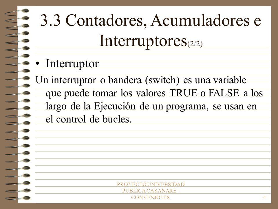 PROYECTO UNIVERSIDAD PUBLICA CASANARE - CONVENIO UIS4 3.3 Contadores, Acumuladores e Interruptores (2/2) Interruptor Un interruptor o bandera (switch)