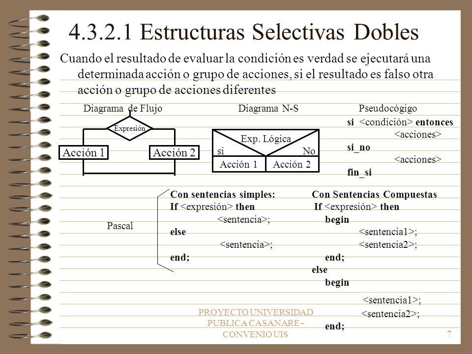 PROYECTO UNIVERSIDAD PUBLICA CASANARE - CONVENIO UIS7 4.3.2.1 Estructuras Selectivas Dobles Cuando el resultado de evaluar la condición es verdad se e