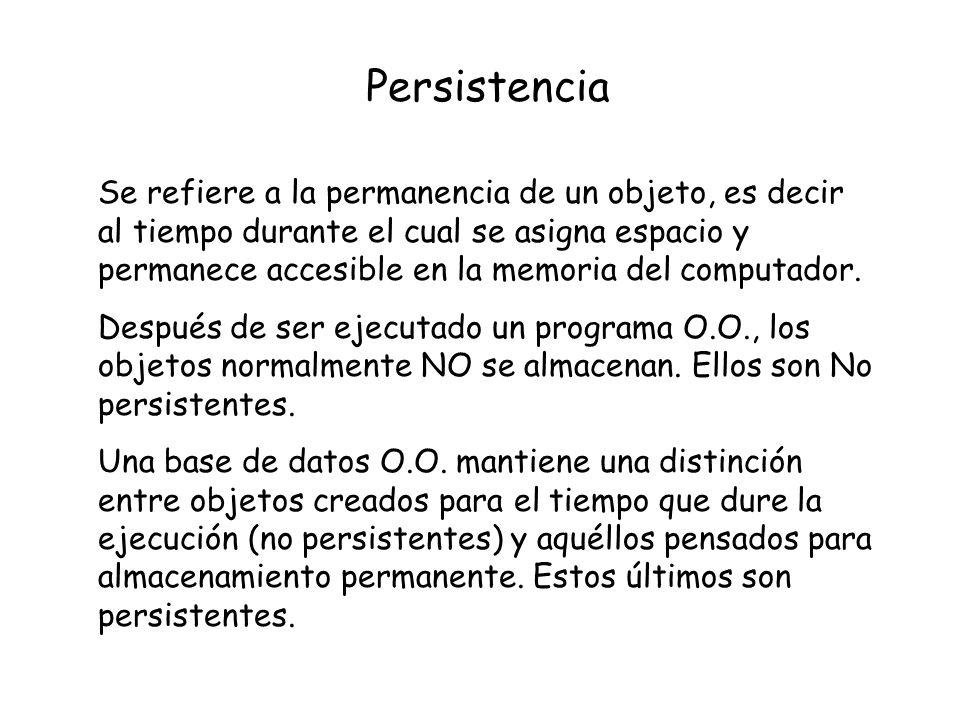 Persistencia Se refiere a la permanencia de un objeto, es decir al tiempo durante el cual se asigna espacio y permanece accesible en la memoria del co