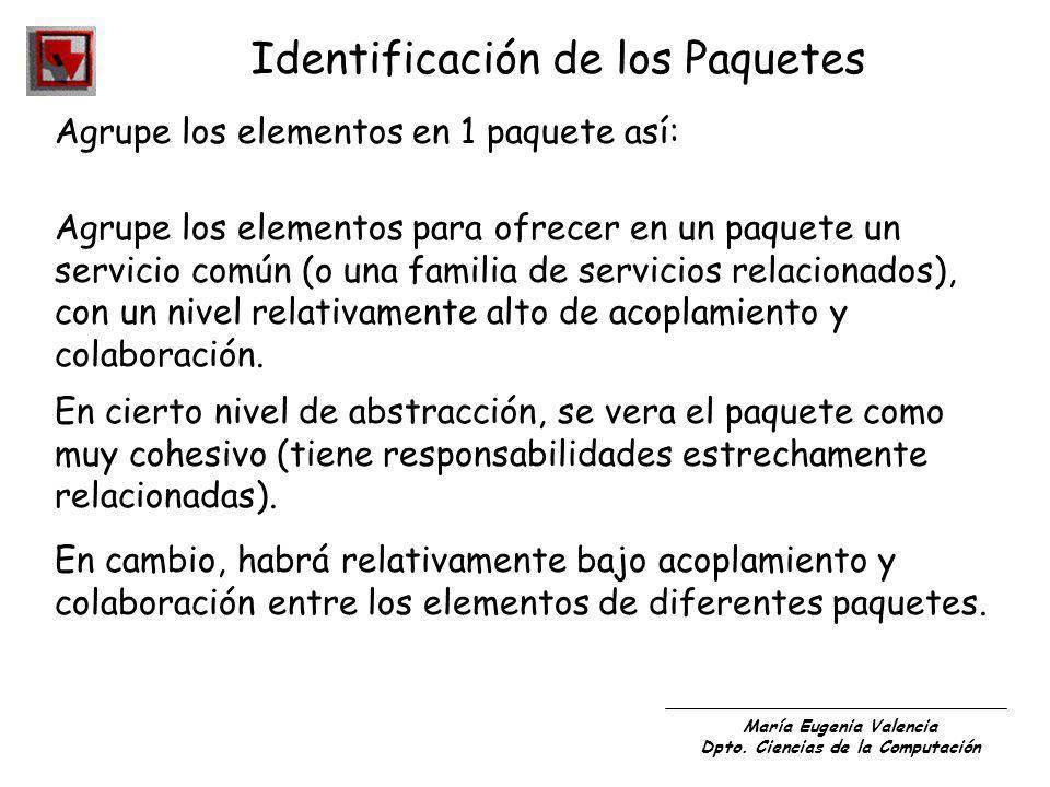 María Eugenia Valencia Dpto. Ciencias de la Computación Identificación de los Paquetes Agrupe los elementos en 1 paquete así: Agrupe los elementos par