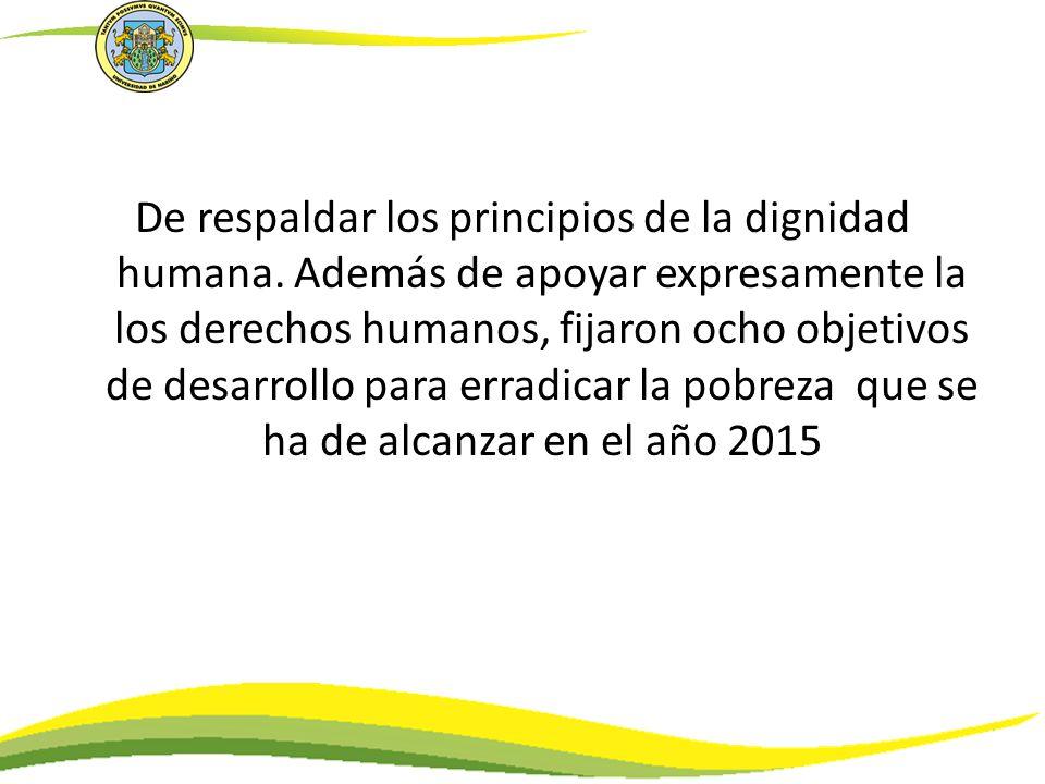 De respaldar los principios de la dignidad humana. Además de apoyar expresamente la los derechos humanos, fijaron ocho objetivos de desarrollo para er