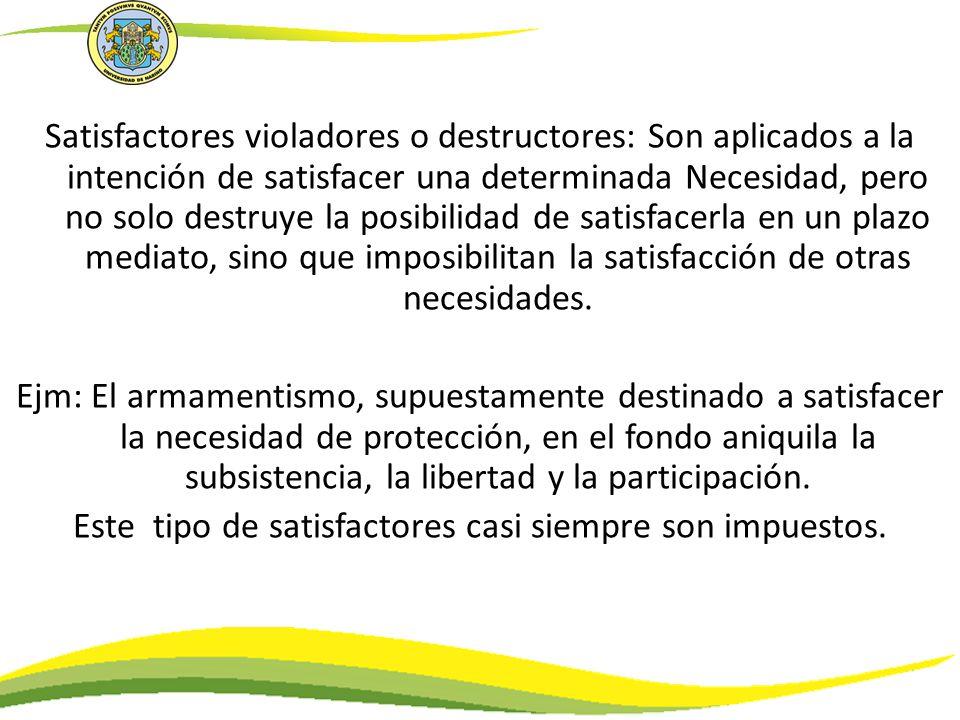 Satisfactores violadores o destructores: Son aplicados a la intención de satisfacer una determinada Necesidad, pero no solo destruye la posibilidad de