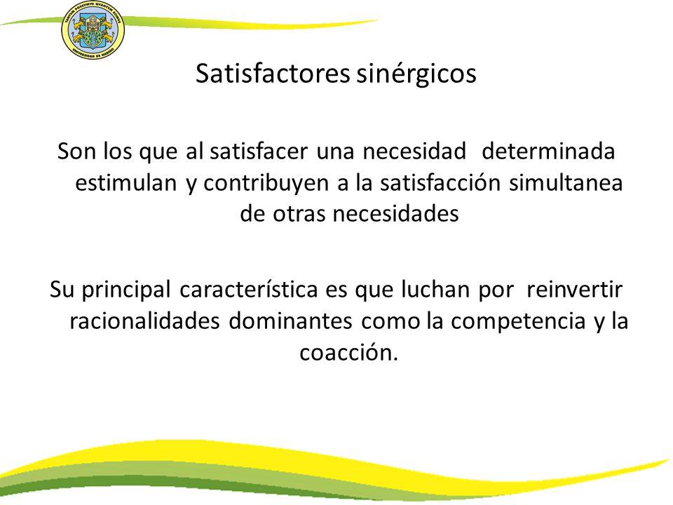 Satisfactores sinérgicos Son los que al satisfacer una necesidad determinada estimulan y contribuyen a la satisfacción simultanea de otras necesidades