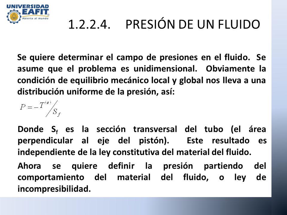 Se quiere determinar el campo de presiones en el fluido. Se asume que el problema es unidimensional. Obviamente la condición de equilibrio mecánico lo