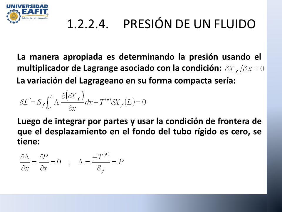 La manera apropiada es determinando la presión usando el multiplicador de Lagrange asociado con la condición: La variación del Lagrageano en su forma
