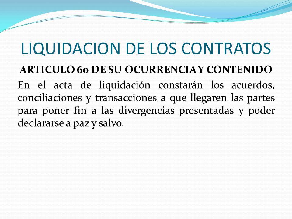LIQUIDACION DE LOS CONTRATOS ARTICULO 60 DE SU OCURRENCIA Y CONTENIDO En el acta de liquidación constarán los acuerdos, conciliaciones y transacciones