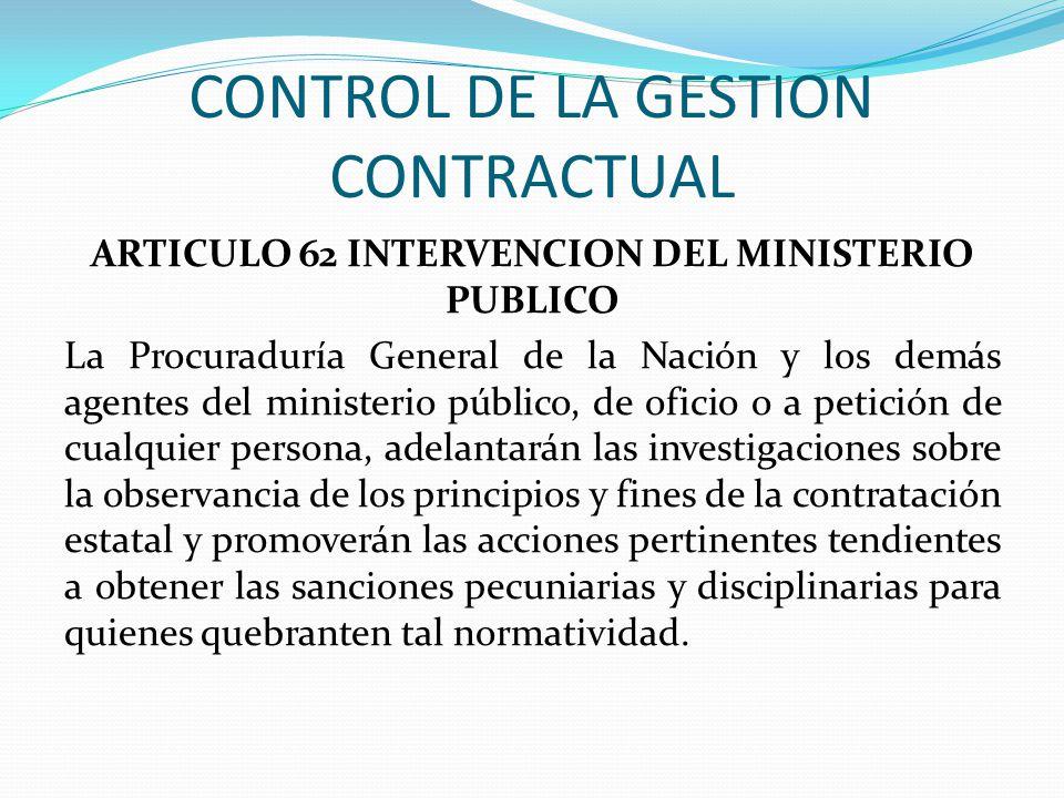 CONTROL DE LA GESTION CONTRACTUAL ARTICULO 62 INTERVENCION DEL MINISTERIO PUBLICO La Procuraduría General de la Nación y los demás agentes del ministe