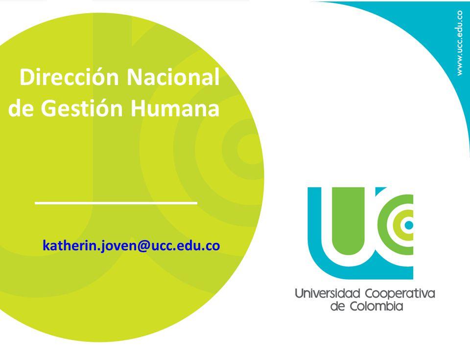 Dirección Nacional de Gestión Humana katherin.joven@ucc.edu.co