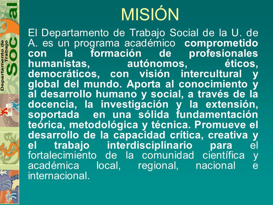 MISIÓN El Departamento de Trabajo Social de la U.de A.