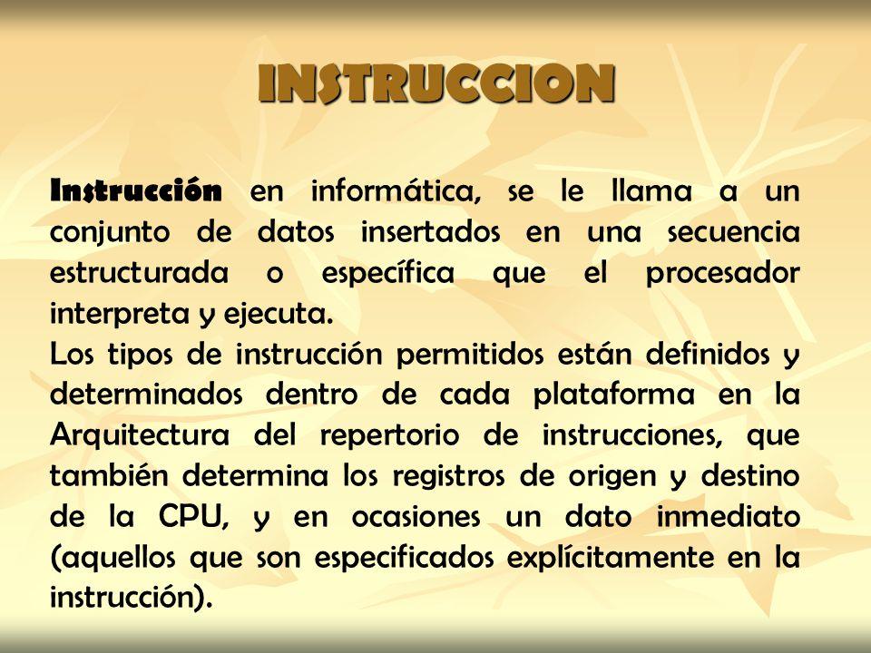 INSTRUCCION Instrucción en informática, se le llama a un conjunto de datos insertados en una secuencia estructurada o específica que el procesador int