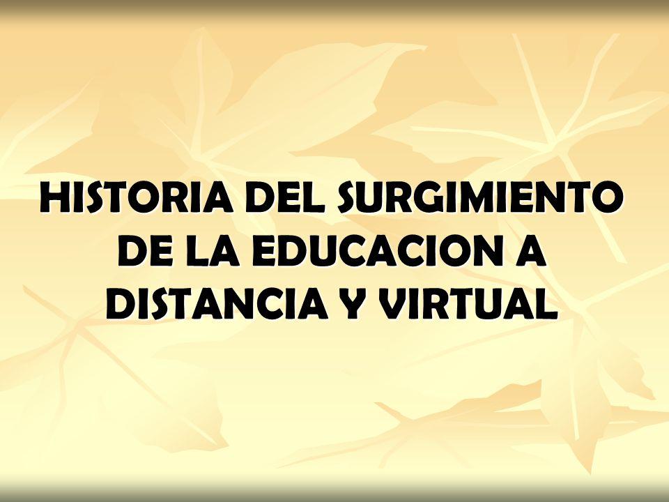 HISTORIA DEL SURGIMIENTO DE LA EDUCACION A DISTANCIA Y VIRTUAL