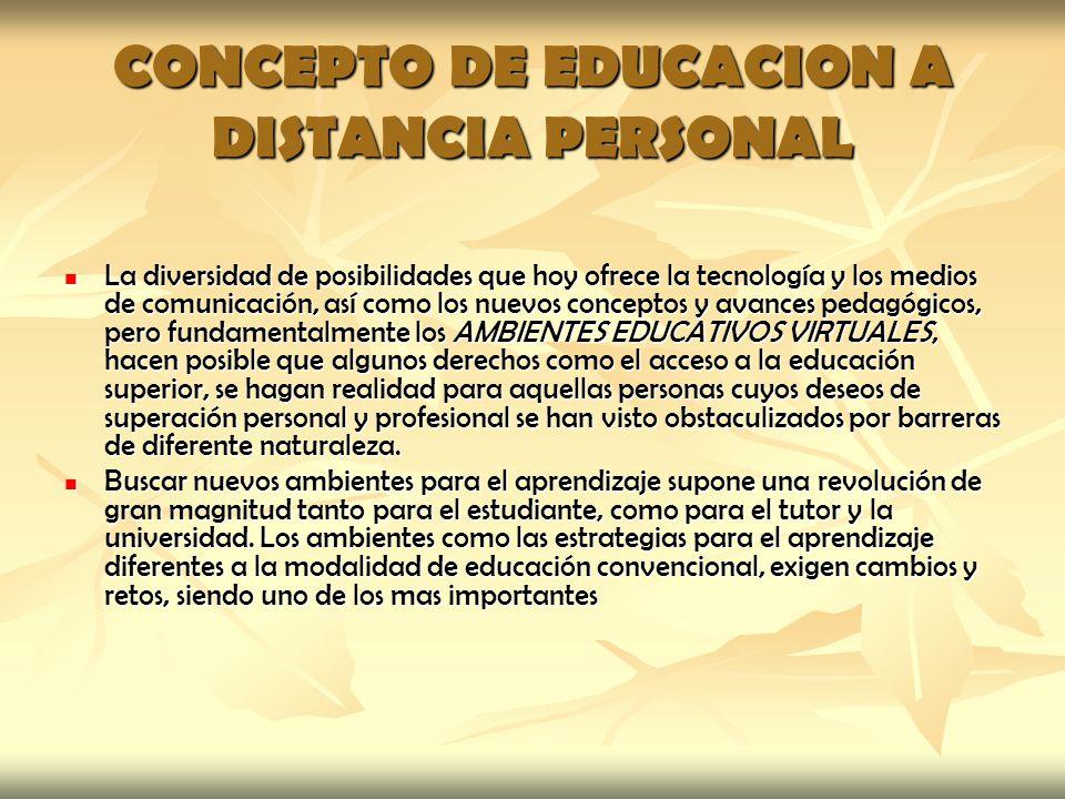 CONCEPTO DE EDUCACION A DISTANCIA PERSONAL La diversidad de posibilidades que hoy ofrece la tecnología y los medios de comunicación, así como los nuev