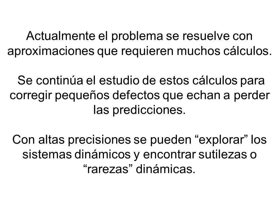 Actualmente el problema se resuelve con aproximaciones que requieren muchos cálculos. Se continúa el estudio de estos cálculos para corregir pequeños