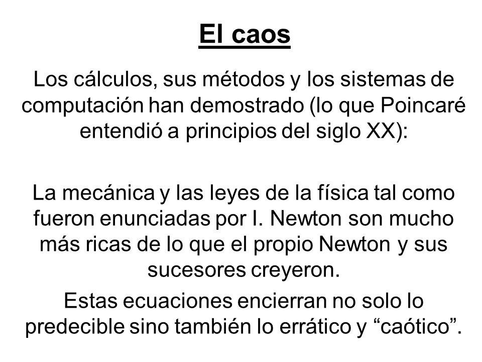 El caos Los cálculos, sus métodos y los sistemas de computación han demostrado (lo que Poincaré entendió a principios del siglo XX): La mecánica y las