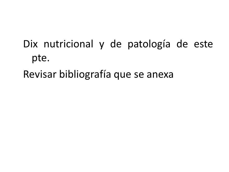 Dix nutricional y de patología de este pte. Revisar bibliografía que se anexa