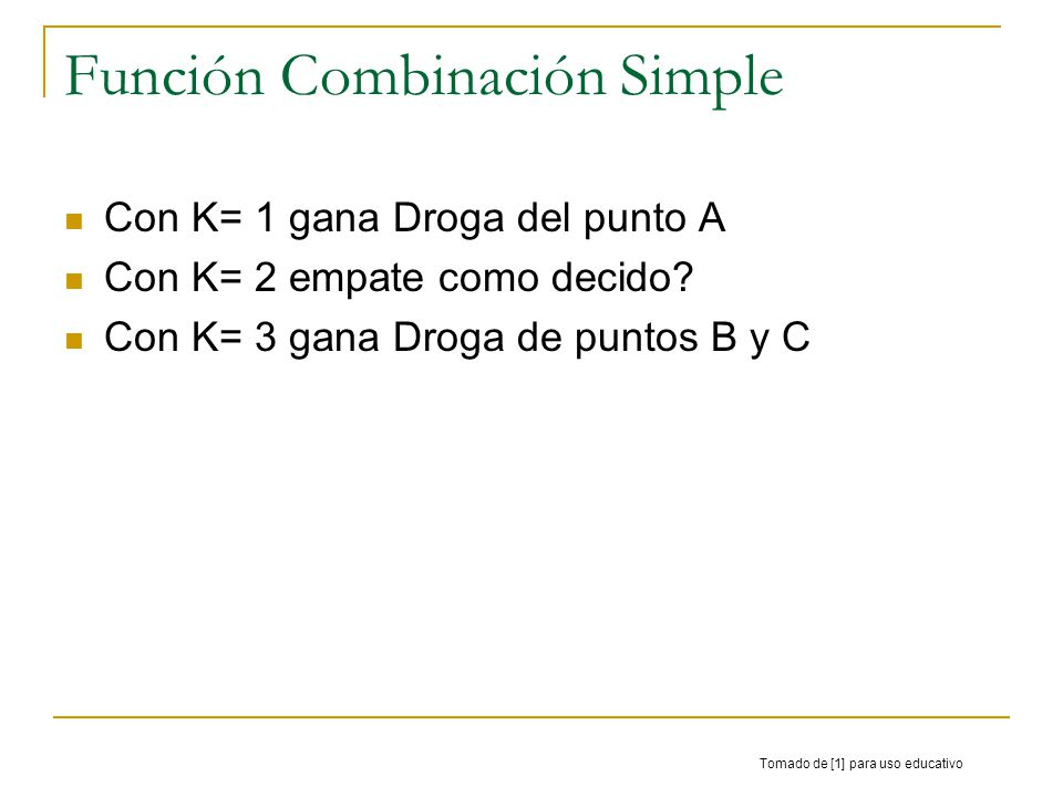 Función Combinación Simple Con K= 1 gana Droga del punto A Con K= 2 empate como decido? Con K= 3 gana Droga de puntos B y C Tomado de [1] para uso edu