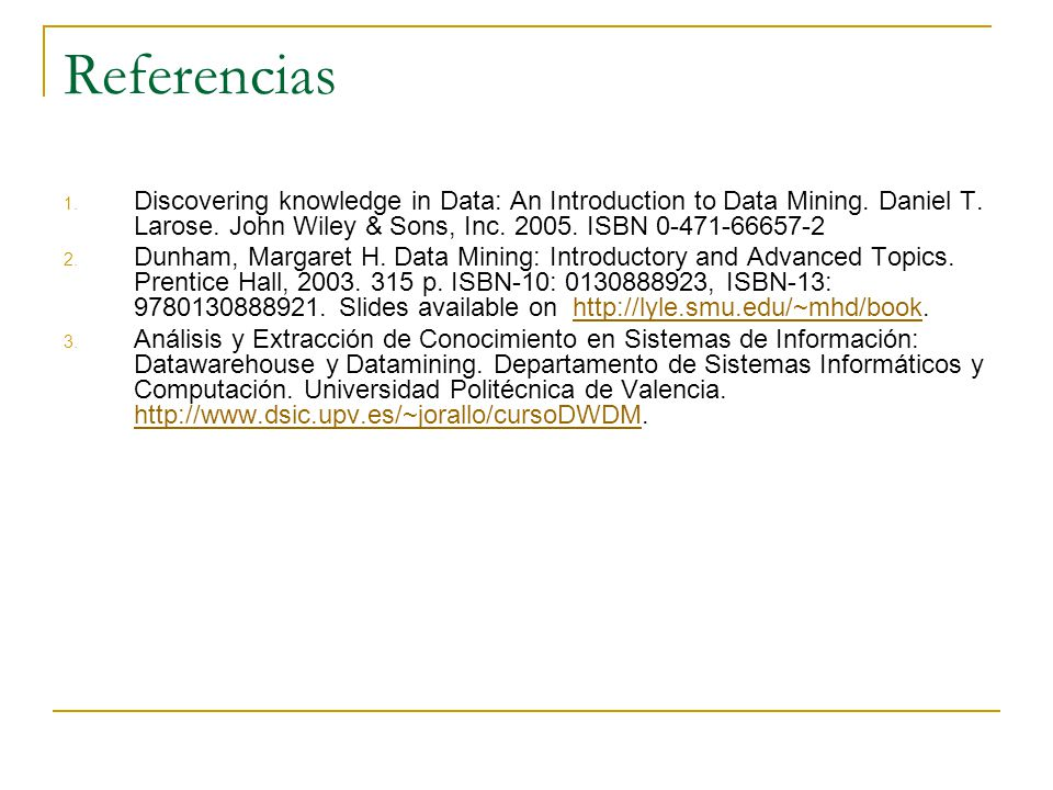 Referencias 1.Discovering knowledge in Data: An Introduction to Data Mining.