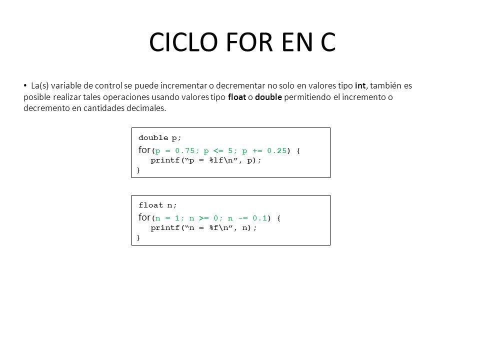 CICLO FOR EN C La(s) variable de control se puede incrementar o decrementar no solo en valores tipo int, también es posible realizar tales operaciones