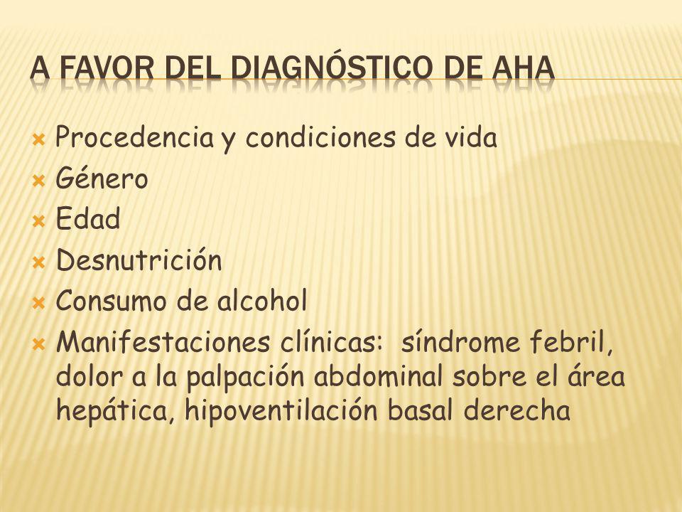 Procedencia y condiciones de vida Género Edad Desnutrición Consumo de alcohol Manifestaciones clínicas: síndrome febril, dolor a la palpación abdominal sobre el área hepática, hipoventilación basal derecha