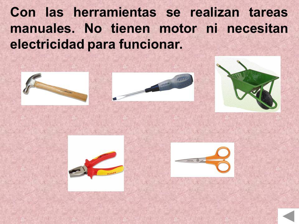 Con las herramientas se realizan tareas manuales.