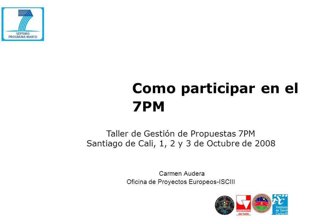 Como participar en el 7PM Taller de Gestión de Propuestas 7PM Santiago de Cali, 1, 2 y 3 de Octubre de 2008 Carmen Audera Oficina de Proyectos Europeo