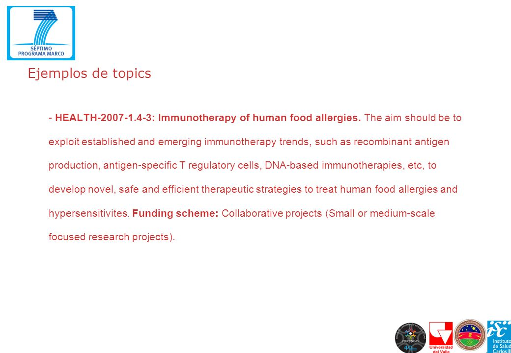 Ejemplos de topics - HEALTH-2007-1.4-3: Immunotherapy of human food allergies. The aim should be to exploit established and emerging immunotherapy tre