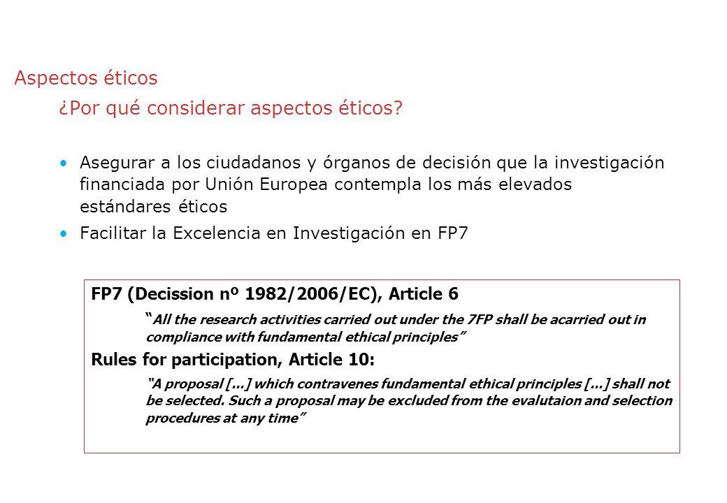 Aspectos éticos ¿Por qué considerar aspectos éticos? Asegurar a los ciudadanos y órganos de decisión que la investigación financiada por Unión Europea