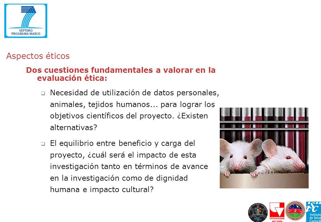 Aspectos éticos Dos cuestiones fundamentales a valorar en la evaluación ética: Necesidad de utilización de datos personales, animales, tejidos humanos