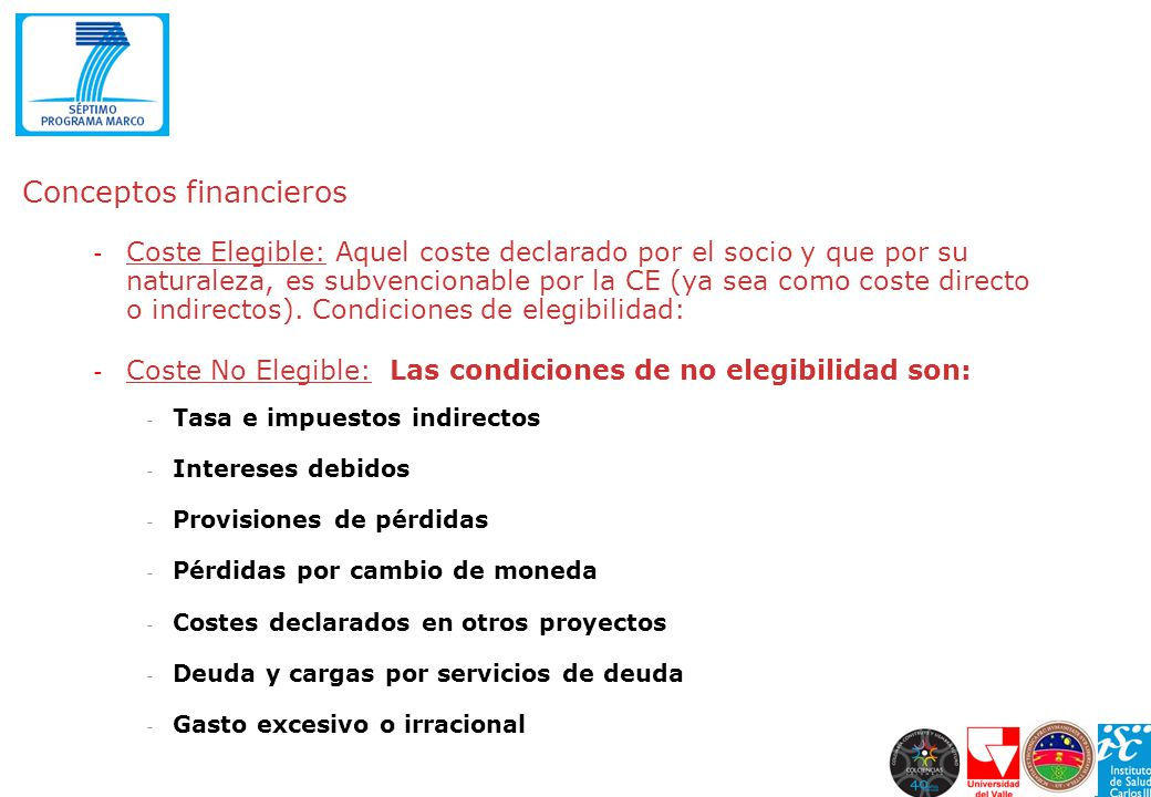 Conceptos financieros - Coste Elegible: Aquel coste declarado por el socio y que por su naturaleza, es subvencionable por la CE (ya sea como coste dir