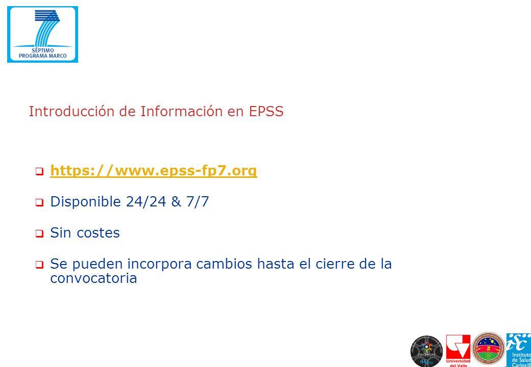 Introducción de Información en EPSS https://www.epss-fp7.org Disponible 24/24 & 7/7 Sin costes Se pueden incorpora cambios hasta el cierre de la convo