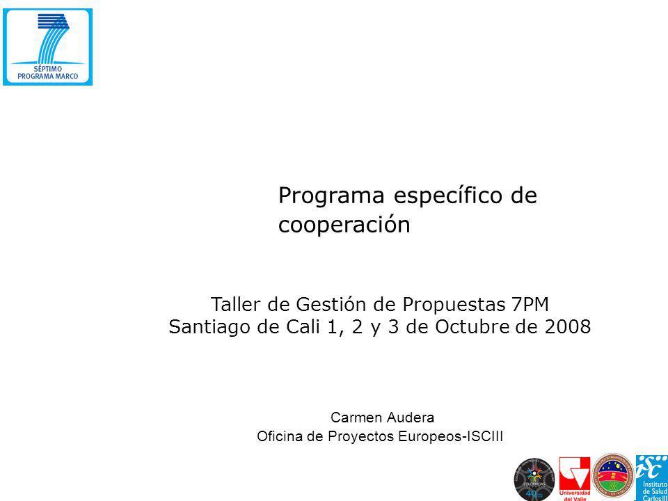 Programa específico de cooperación Taller de Gestión de Propuestas 7PM Santiago de Cali 1, 2 y 3 de Octubre de 2008 Carmen Audera Oficina de Proyectos Europeos-ISCIII