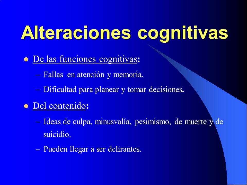 Alteraciones cognitivas De las funciones cognitivas: –Fallas en atención y memoria. –Dificultad para planear y tomar decisiones. Del contenido: –Ideas