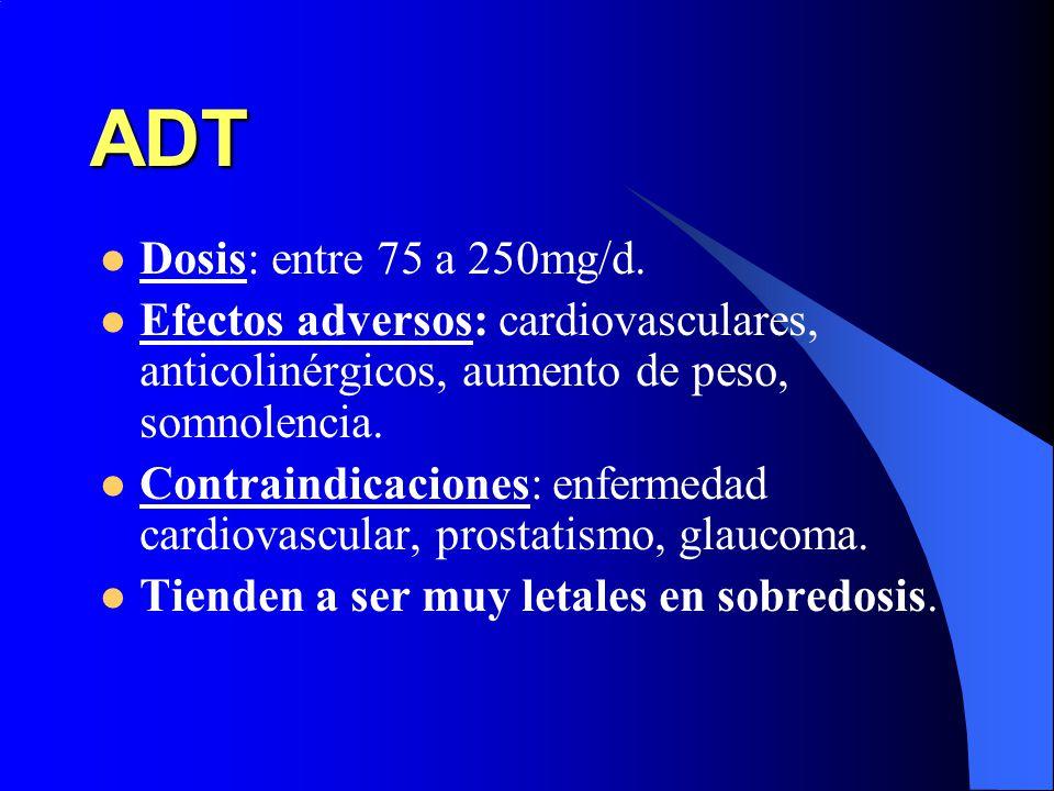 ADT Dosis: entre 75 a 250mg/d. Efectos adversos: cardiovasculares, anticolinérgicos, aumento de peso, somnolencia. Contraindicaciones: enfermedad card
